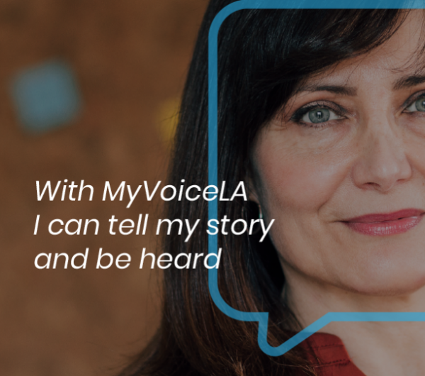 With MyVoiceLA I can tell my story and be heard